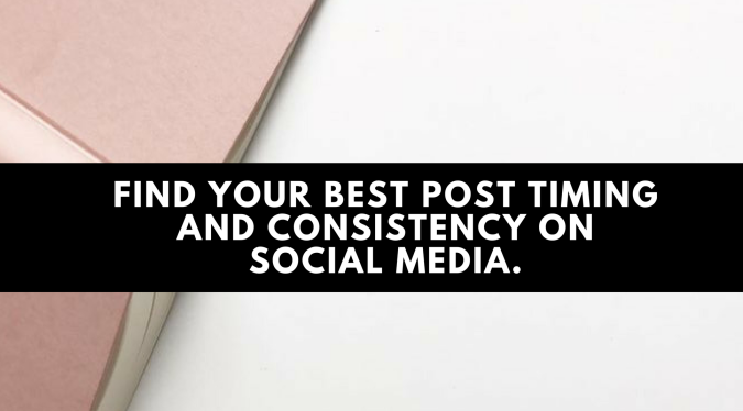 Find Your Best Post Timing and Consistency on Social Media.