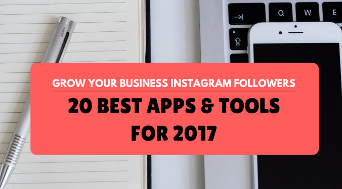 Grow Business Instagram Followers 20 Best Apps for 2017